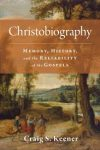 Craig S. Keener, Christobiography: Memory, History, and the Reliability of the Gospels, reviewed by Edith M. Humphrey